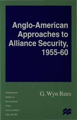 Anglo-American Approaches to Alliance Security, 1955-60 by Wyn Rees image