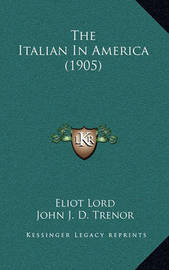 The Italian in America (1905) by Eliot Lord
