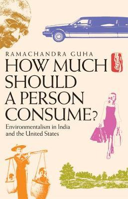 How Much Should a Person Consume? by Ramachandra Guha image