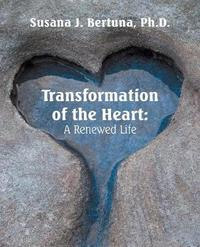 Transformation of the Heart by Susana J Bertuna