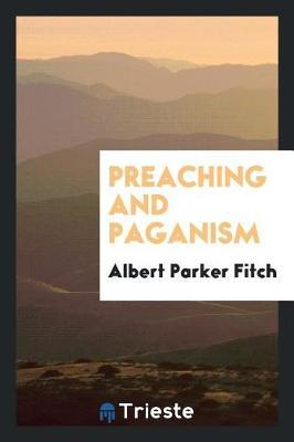 Preaching and Paganism by Albert Parker Fitch image
