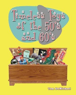 Timeless Toys of the 50s and 60s by Tom DeMichael