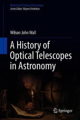 A History of Optical Telescopes in Astronomy by Wilson Wall