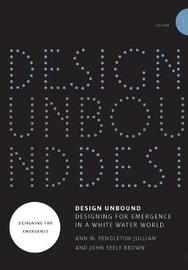 Design Unbound: Designing for Emergence in a White Water World: Volume 1 by Ann M.Pendleton- Jullian