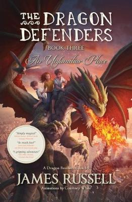 The Dragon Defenders #03: An Unfamiliar Place by James Russell
