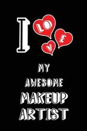 I Love My Awesome Makeup Artist by Lovely Hearts Publishing