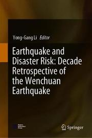 Earthquake and Disaster Risk: Decade Retrospective of the Wenchuan Earthquake