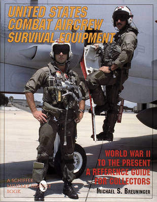 United States Combat Aircrew Survival Equipment World War II to the Present: A Reference Guide for Collectors by Michael,S. Breuninger