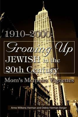 Growing Up Jewish in the 20th Century: 1910-2000: Mom's Memoirs Vignettes by Debra H Berger