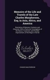 Memoirs of the Life and Travels of the Late Charles MacPherson, Esq. in Asia, Africa, and America by Charles MacPherson image