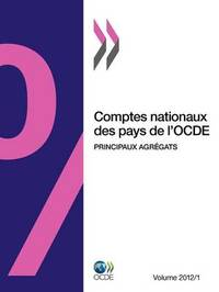 Comptes Nationaux Des Pays de L'Ocde, Volume 2012 Numero 1: Principaux Agregats by OECD Publishing