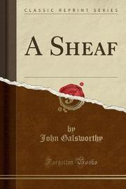 A Sheaf (Classic Reprint) by John Galsworthy