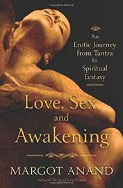 Love, Sex and Awakening by Margot Anand