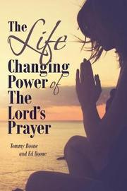 The Life Changing Power of the Lord's Prayer by Tommy Boone