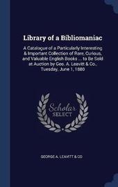 Library of a Bibliomaniac by George A Leavitt Co