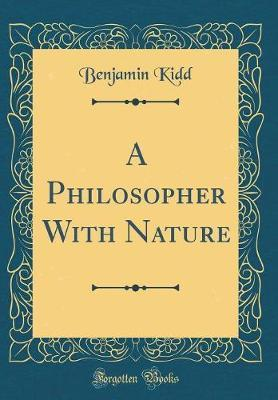 A Philosopher with Nature (Classic Reprint) by Benjamin Kidd image