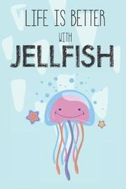 Life Is Better With Jellyfish by Bendle Publishing image