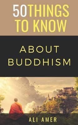 50 Things to Know about Buddhism by 50 Things To Know