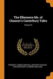The Ellesmere Ms. of Chaucer's Canterbury Tales; Volume 70 by Frederick James Furnivall