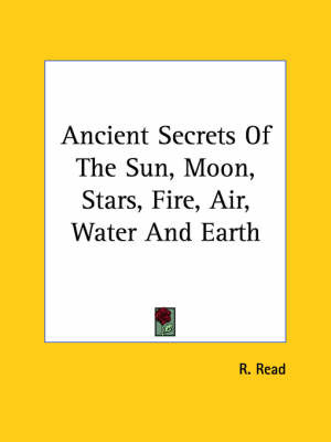 Ancient Secrets of the Sun, Moon, Stars, Fire, Air, Water and Earth by R. Read image