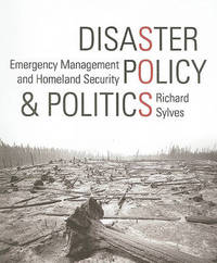 Disaster Policy and Politics: Emergency Management and Homeland Security by Richard Sylves image