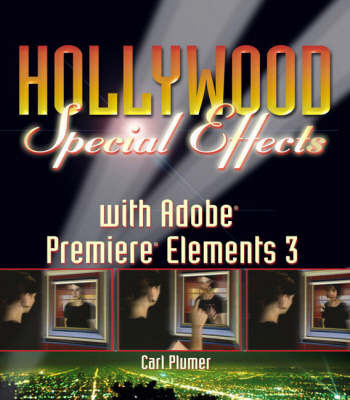 Hollywood Special Effects with Adobe Premiere Elements 3 by Carl Plumer