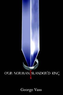 Our Norman Slander'd King by George Vass