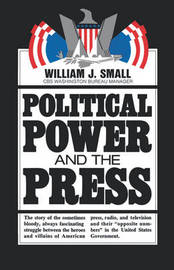 Political Power and the Press by William J. Small