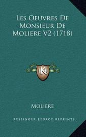 Les Oeuvres de Monsieur de Moliere V2 (1718) by . Moliere