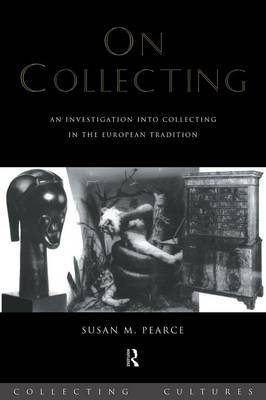 On Collecting by Susan M. Pearce