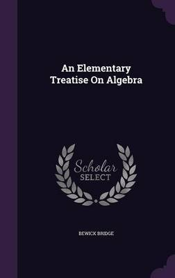 An Elementary Treatise on Algebra by Bewick Bridge image