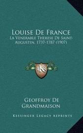 Louise de France: La Venerable Therese de Saint-Augustin, 1737-1787 (1907) by Geoffroy de Grandmaison