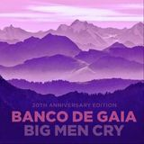 Big Men Cry [20th Anniversary Edition] by Banco De Gaia