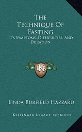 The Technique of Fasting: Its Symptoms, Difficulties, and Duration by Linda Burfield Hazzard