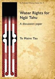 Water Rights for Ngai Tahu by Te Maire Tau