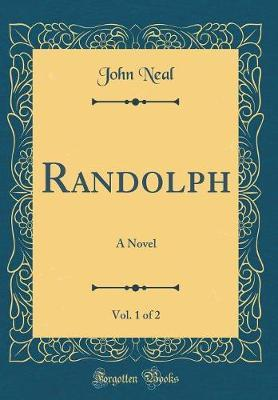 Randolph, Vol. 1 of 2 by John Neal image