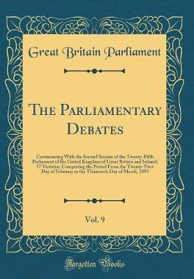 The Parliamentary Debates, Vol. 9 by Great Britain Parliament image
