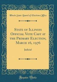 State of Illinois Official Vote Cast at the Primary Election, March 16, 1976 by Illinois State Board of Election Office image