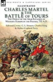 Charles Martel & the Battle of Tours by Edward Creasy