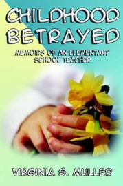 Childhood Betrayed: Memoirs of an Elementary School Teacher by Virginia Muller image