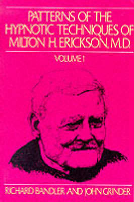 Patterns of the Hypnotic Techniques of Milton H.Erickson: v. 1 by John Grinder