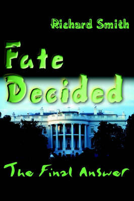 Fate Decided: The Final Answer by Richard Smith