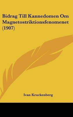 Bidrag Till Kannedomen Om Magnetostriktionsfenomenet (1907) by Ivan Kruckenberg