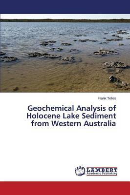 Geochemical Analysis of Holocene Lake Sediment from Western Australia by Telles Frank