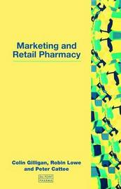 Marketing and Retail Pharmacy by Colin Gilligan