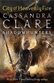 The Mortal Instruments 6: City of Heavenly Fire by Cassandra Clare