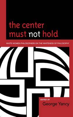 The Center Must Not Hold by George Yancy