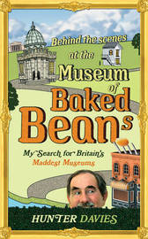 Behind the Scenes at the Museum of Baked Beans by Hunter Davies