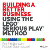 Building a Better Business Using the Lego Serious Play Method by Per Kristiansen