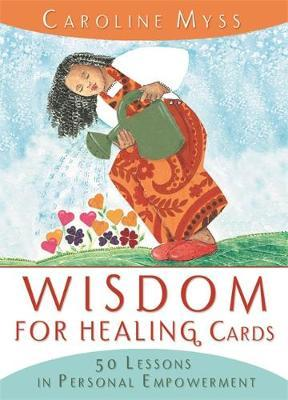 Wisdom for Healing Cards: 50 Lessons in Personal Empowerment by Caroline M. Myss image